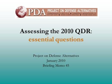 Assessing the 2010 QDR: essential questions Project on Defense Alternatives January 2010 Briefing Memo 45.