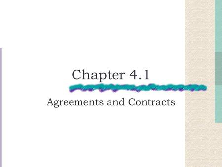 Chapter 4.1 Agreements and Contracts. Key Points Nature and importance of contracts Elements of contracts Different classifications of contracts Express.