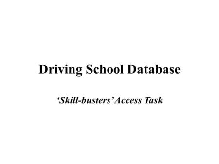 Driving School Database 'Skill-busters' Access Task.
