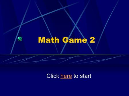 Math Game 2 Click here to starthere. Instructions In this unique PowerPoint game, <strong>you</strong> are the hero. <strong>You</strong> make the choices, and <strong>you</strong> face the consequences.