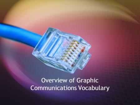 Overview of Graphic Communications Vocabulary