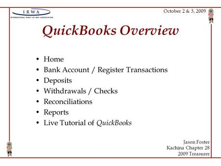 QuickBooks Overview Home Bank Account / Register Transactions Deposits Withdrawals / Checks Reconciliations Reports Live Tutorial of QuickBooks Jason Foster.