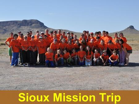 Sioux Mission Trip. Provide a Spiritual Growth Experience Love as a Servant Live as a Friend Learn as a Follower Lead as a Guide Why?