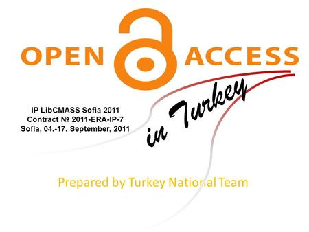 Prepared by Turkey National Team in Turkey IP LibCMASS Sofia 2011 Contract № 2011-ERA-IP-7 Sofia, 04.-17. September, 2011.