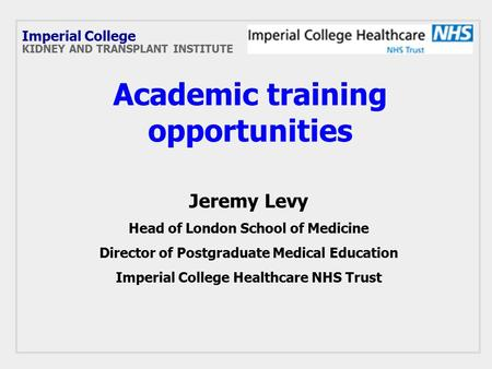 Academic training opportunities Jeremy Levy Head of London School of Medicine Director of Postgraduate Medical Education Imperial College Healthcare NHS.
