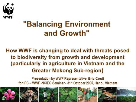 Balancing Environment and Growth How WWF is changing to deal with threats posed to biodiversity from growth and development (particularly in agriculture.