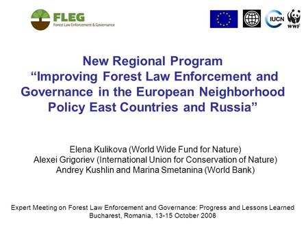 "New Regional Program ""Improving Forest Law Enforcement and Governance in the European Neighborhood Policy East Countries and Russia"" Elena Kulikova (World."