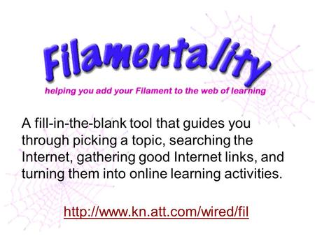 A fill-in-the-blank tool that guides you through picking a topic, searching the Internet, gathering good Internet links, and turning them into online learning.