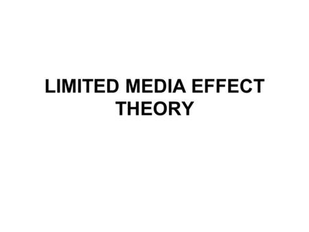 LIMITED MEDIA EFFECT THEORY. Media are no longer the tool of manipulation and oppression or fear. Only few people are open to psychological manipulation.