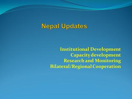 Institutional Development Capacity development Research and Monitoring Bilateral/Regional Cooperation.