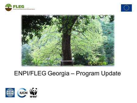 ENPI/FLEG Georgia – Program Update. ENPI/FLEG Georgia Implementing Organizations: in partnership with the NPAC and other key stakeholders World Bank IUCN.