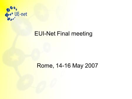 EUI-Net Final meeting Rome, 14-16 May 2007. Administrative issues related to the meeting Reimbursement  Send immediately the reimbursement form with.