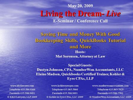 May 20, 2009 Living the Dream- Live E-Seminar / Conference Call Saving Time and Money With Good Bookkeeping Skills, QuickBooks Tutorial and More Hosts:
