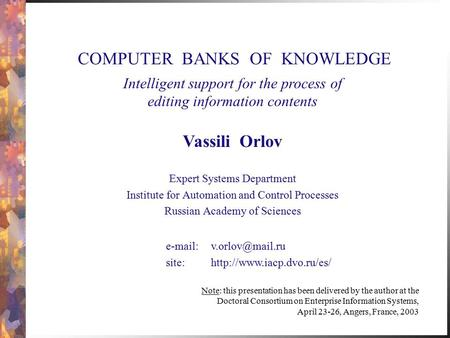 Expert Systems Department Institute for Automation and Control Processes Russian Academy of Sciences Intelligent support for the process of editing information.