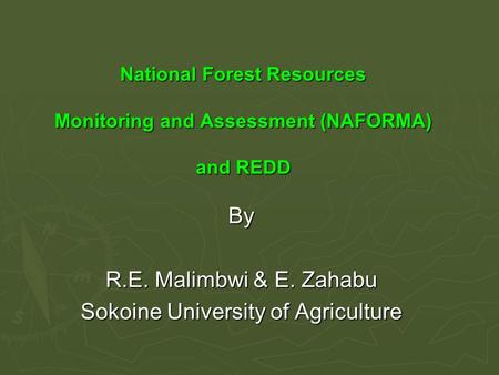 National Forest Resources Monitoring and Assessment (NAFORMA) and REDD By R.E. Malimbwi & E. Zahabu Sokoine University of Agriculture.