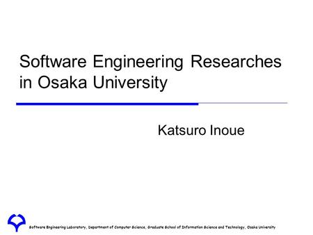 Software Engineering Laboratory, Department of Computer Science, Graduate School of Information Science and Technology, Osaka University Software Engineering.