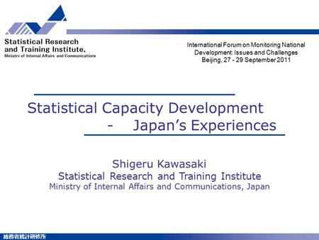 総務省統計研修所 Statistical Capacity Development - Japan's Experiences International Forum on Monitoring National Development: Issues and Challenges Beijing,