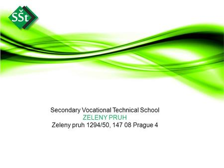 Secondary Vocational Technical School ZELENY PRUH Zeleny pruh 1294/50, 147 08 Prague 4.