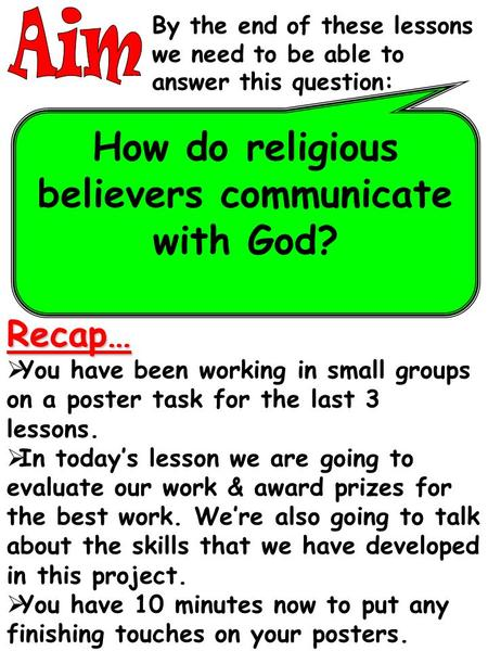By the end of these lessons we need to be able to answer this question: How do religious believers communicate with God? Recap…  You have been working.