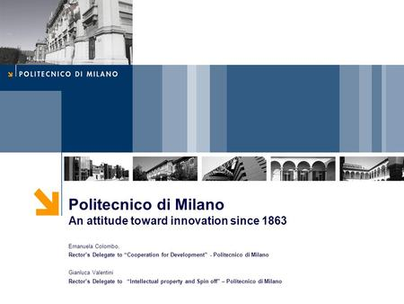 "Politecnico di Milano An attitude toward innovation since 1863 Emanuela Colombo, Rector's Delegate to ""Cooperation for Development"" - Politecnico di Milano."