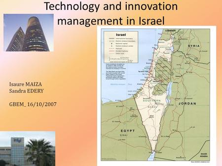 Technology and innovation management in Israel Isaure MAIZA Sandra EDERY GBEM_ 16/10/2007.