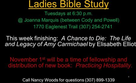 Ladies Bible Study Tuesdays at 6:30 Joanna Marquis (between Cody and Powell) 1770 Eaglenest Trail (307) 254-2741 This week finishing: A Chance to.