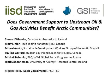 Does Government Support to Upstream Oil & Gas Activities Benefit Arctic Communities? Stewart Wheeler, Canada's Ambassador to Iceland Mary Simon, Inuit.