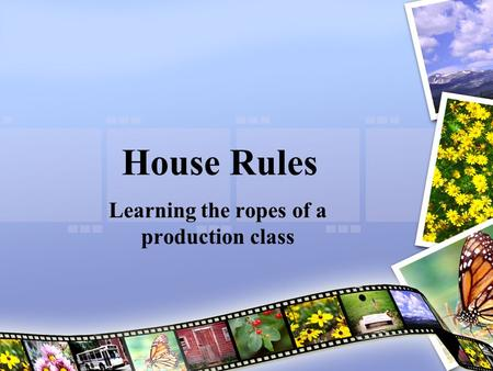 House Rules Learning the ropes of a production class.