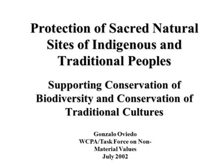 Protection of Sacred Natural Sites of Indigenous and Traditional Peoples Supporting Conservation of Biodiversity and Conservation of Traditional Cultures.