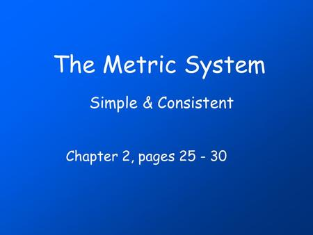 The Metric System Simple & Consistent Chapter 2, pages 25 - 30.