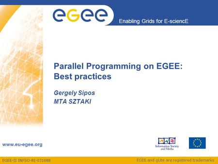 EGEE-II INFSO-RI-031688 Enabling Grids for E-sciencE www.eu-egee.org EGEE and gLite are registered trademarks Parallel Programming on EGEE: Best practices.