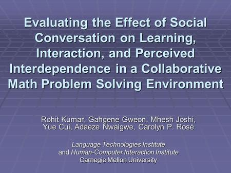 Evaluating the Effect of Social Conversation on Learning, Interaction, and Perceived Interdependence in a Collaborative Math Problem Solving Environment.