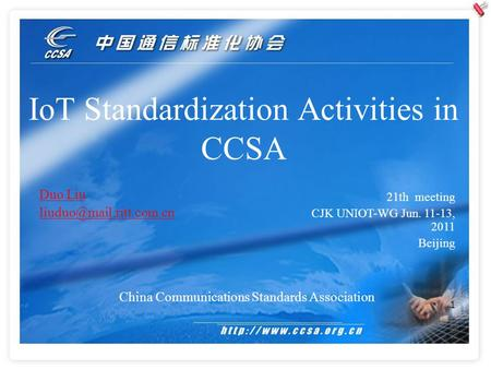 1 IoT Standardization Activities in CCSA China Communications Standards Association Duo Liu 21th meeting CJK UNIOT-WG Jun. 11-13,