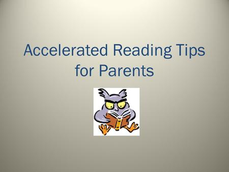 Accelerated Reading Tips for Parents. What is Accelerated Reading (A.R.)? Accelerated Reading (A.R.) is a computerized program that helps your child become.