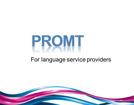 For language service providers. PROMT 20 years of successful development, advancement and implementation of text automatic <strong>translation</strong> solutions. 27 <strong>translation</strong>.