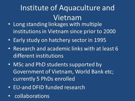 Institute of Aquaculture and Vietnam Long standing linkages with multiple institutions in Vietnam since prior to 2000 Early study on hatchery sector in.