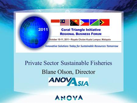 Private Sector Sustainable Fisheries Blane Olson, Director Anova.