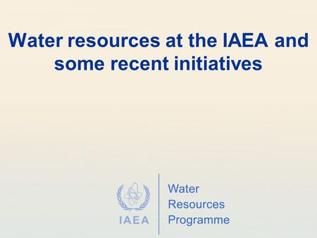 Water resources at the IAEA and some recent initiatives.