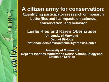 A citizen army for conservation: Quantifying participatory research on monarch butterflies and its impacts on science, conservation, and behavior Leslie.