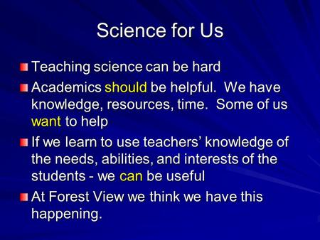 Science for Us Teaching science can be hard Academics should be helpful. We have knowledge, resources, time. Some of us want to help If we learn to use.
