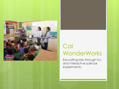Cal WonderWorks Educating kids through fun and interactive science experiments!
