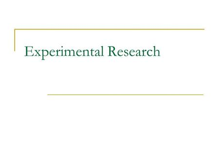 Experimental Research. What is experimental research?  Research investigation in which conditions are controlled so that hypotheses can be tested and.