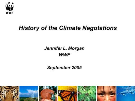 History of the Climate Negotations Jennifer L. Morgan WWF September 2005.