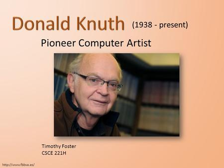 Timothy Foster CSCE 221H Pioneer Computer Artist (1938 - present)