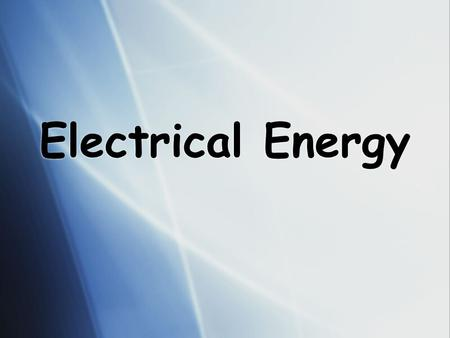 Electrical Energy.  Electrical energy is the energy transferred to an electrical device by moving electrical charges. The energy used at home is measured.