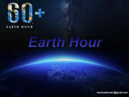 What is Earth Hour ? Earth Hour is a worldwide grassroots movement uniting people to protect the planet, and is organized by.