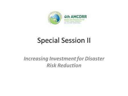 Special Session II Increasing Investment for Disaster Risk Reduction.