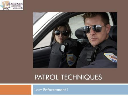 PATROL TECHNIQUES Law Enforcement I. 2 Copyright © Texas Education Agency 2011. All rights reserved. Images and other multimedia content used with permission.
