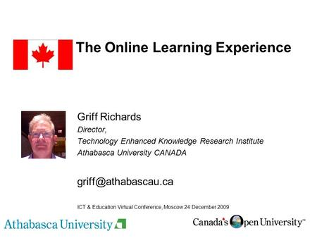 The Online Learning Experience Griff Richards Director, Technology Enhanced Knowledge Research Institute Athabasca University CANADA