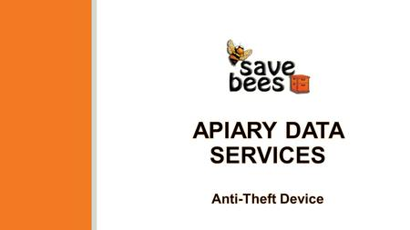 Introduction Save-bees' Anti Theft Device helps professional beekeepers to locate their hives in cases of theft or unexpected relocations. It can inform.